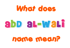 Meaning Of Abd Al Wali Name