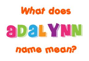 Adalynn name - Meaning of Adalynn