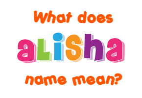 Alisha name - Meaning of Alisha