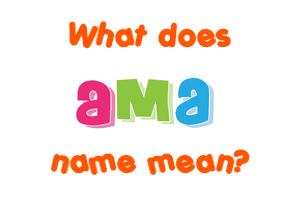 Ama name - Meaning of Ama