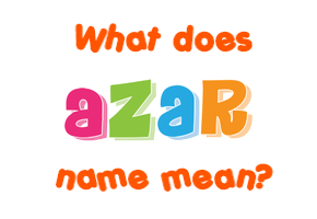 Azar name - Meaning of Azar