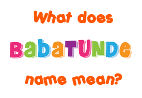 Meaning of Babatunde Name