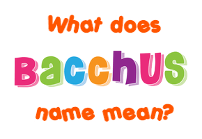 Meaning of Bacchus Name