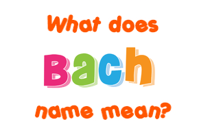 Meaning of Bach Name