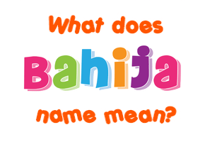 Meaning of Bahija Name