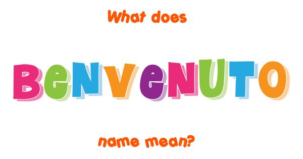 Benvenuto meaning