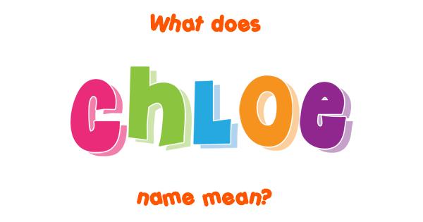 Chloe name - Meaning of Chloe