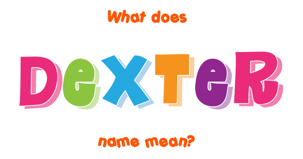 Dexter name - Meaning of Dexter