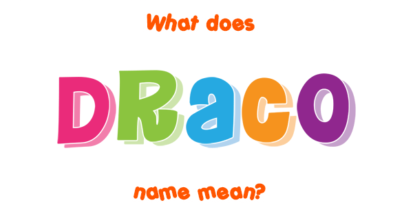 Draco name - Meaning of Draco