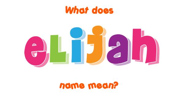 Elijah name - Meaning of Elijah