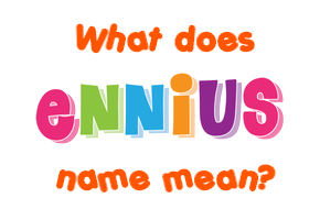 Ennius what does mean