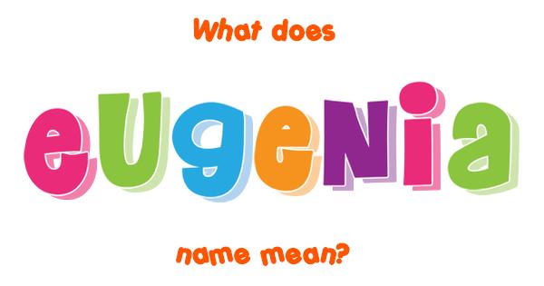 Eugenia name - Meaning of Eugenia