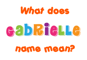 gabrielle name meaning of gabrielle