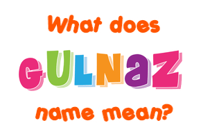 Gulnaz Name Meaning Of Gulnaz