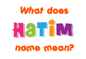Hatim name - Meaning of Hatim