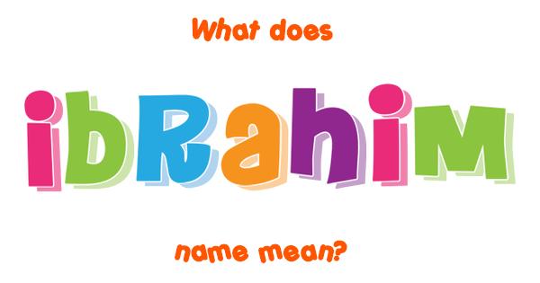 Ibrahim name - Meaning of Ibrahim | 600 x 315 png 21kB