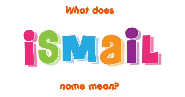 ismail name meaning of ismail