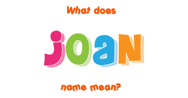 Joan name - Meaning of Joan
