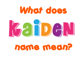 Kaiden name - Meaning of Kaiden