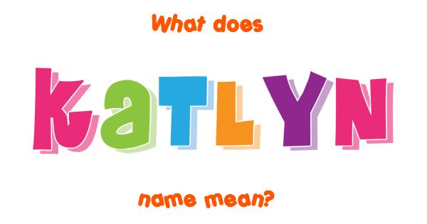 Katlyn name - Meaning of Katlyn