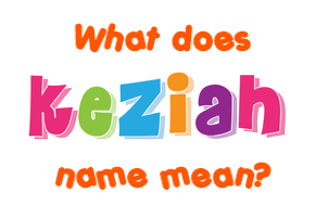 what is the meaning of my name keziah