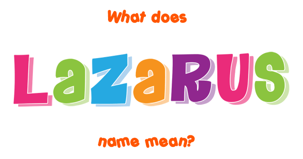 Lazarus name - Meaning of Lazarus