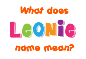 Leonie name - Meaning of Leonie