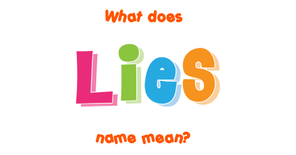 Lies name - Meaning of Lies
