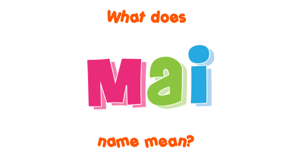 Mai name - Meaning of Mai