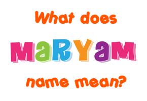 Maryam name - Meaning of Maryam