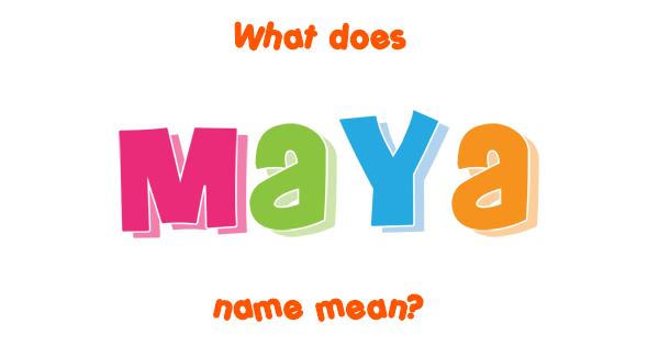 Maya name - Meaning of Maya