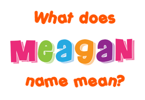 Meagan - Meaning of names and analysis   Meaning Of Names ...