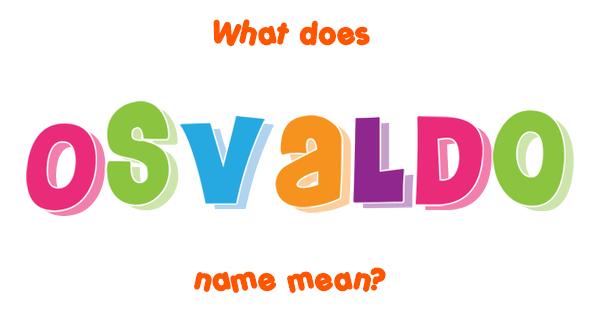 Osvaldo name - Meaning of Osvaldo