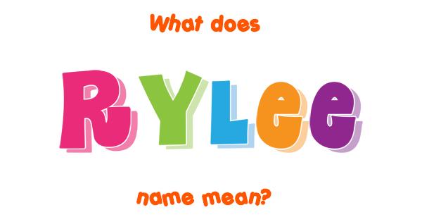 Rylee name - Meaning of Rylee