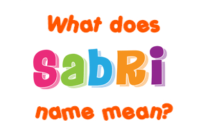 Meaning of Sabri Name