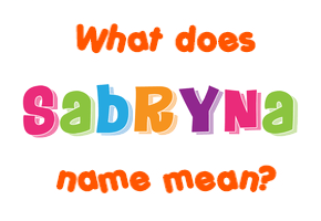 Meaning of Sabryna Name