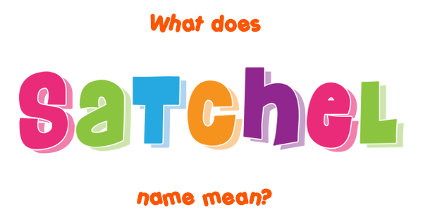 Satchel name - Meaning of Satchel
