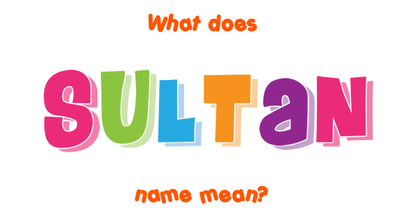 Sultan name - Meaning of Sultan