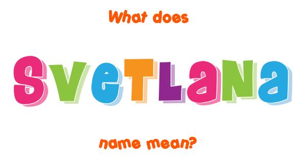 Svetlana name - Meaning of Svetlana