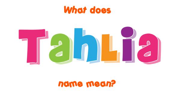 Tahlia name - Meaning of Tahlia