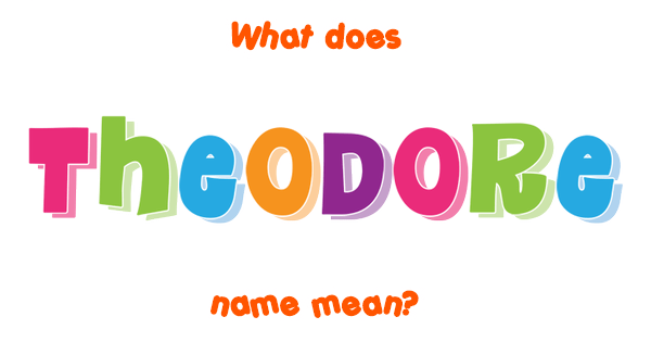 Theodore name - Meaning of Theodore