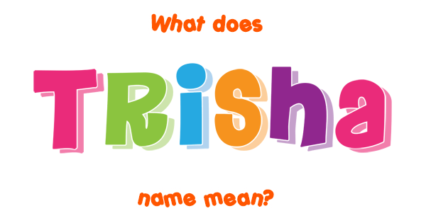 Trisha Name Meaning Of Trisha Phonetic respelling of tricia, comparatively recent in origin. find your lucky