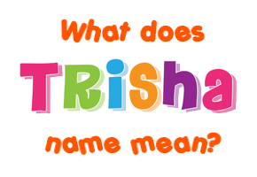 Trisha Name Meaning Of Trisha Here get trisha name meaning of girl. find your lucky