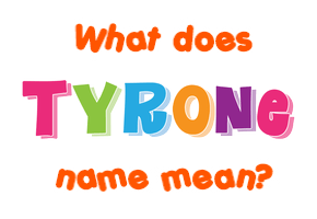 tyrone name meaning of tyrone