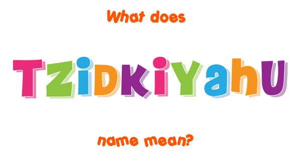 Tzidkiyahu name - Meaning of Tzidkiyahu
