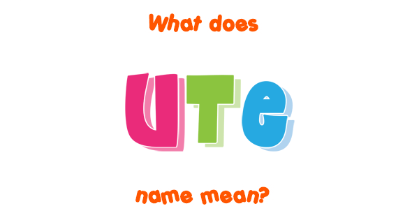 Ute name - Meaning of Ute