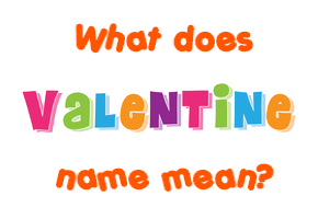 valentine name meaning of valentine
