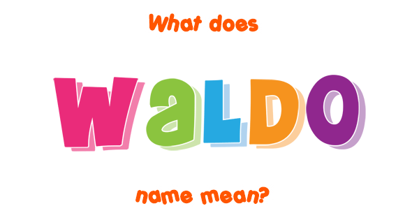 Waldo name - Meaning of Waldo