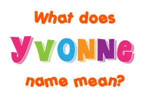 Yvonne name - Meaning of Yvonne