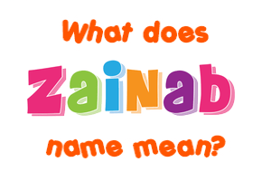 Zainab name - Meaning of Zainab